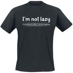 I'm Not Lazy - I'm Physically Conservative